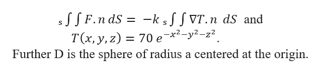 F.n dS -ks^fVT.n dS and 70 е *2-у2-2? Further D is the sphere of radius a centered at the origin T(x, y,z)
