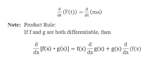 d (F(t)) (ma) dt dt Note: Product Rule: Iffand g are both differentiable, then d d [f(x) g(x)f(x) g(x) g(x) (f(x) dx dx