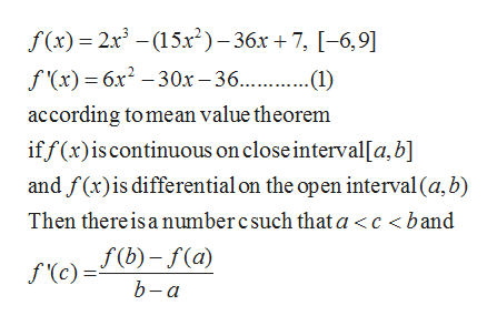 f(x) 2x3-(15x2)-36x +7, [-6,9] f(x) - 6х* -30х - 36..........) according tomean value theorem iff(x)is continuous on close interval[a, b] and f(x)is differential on the open interval (a, b) Then there is a number c such that a < c < band f(b)-f(a) f '(c)= b-а