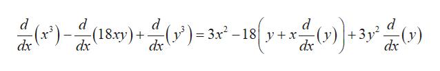 d d + dx (x*) +3y2 dx (18.xy) dx -(y )= 3x2-18| y+x- dx dx