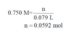n 0.750 M= 0.079 L n 0.0592 mol