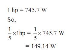1 hp 745.7 W So 1 x lhp = -x745.7 W 5 1 5 149.14 W