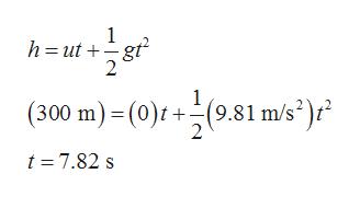 1 h ut gt 2 (300 m) (0)9.81 m/s)r t 7.82 s