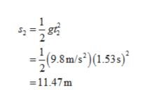 1 gt S2 1 (9.8m/s)(1.53s) =11.47m