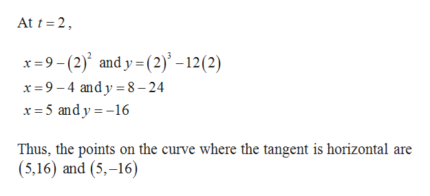 At t 2 x9-(2) and y (2)-12(2) x 9-4 andy= 8 - 24 x 5 and y16 Thus, the points on the curve where the tangent is horizontal are (5,16) and (5,-16)