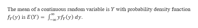 The mean of a continuous random variable is Y with probability density function OO fry) is E(Y) 0yfy(v) dy