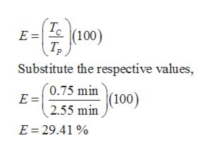 Tc (100) E = Substitute the respective values, (0.75 min (100) E = 2.55 min E 29.41