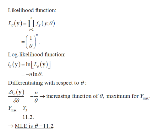 Likelihood function L(y)- II(y0) -1 Log-likelihood function: (y)-In[L(y)] -nln Differentiating with respect to 0 S(y) increasing fiunction of 0, maximum for Y ө max se max 11.2 MLE is e11.2.