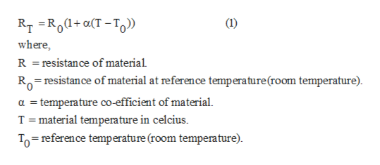 RT RO(T-TO) where R =resistance of material Ro resistance of material at reference temperature(room temperature) a temperature co-efficient of material T material temperature in celcius. To reference temperature (room temperature) (1)