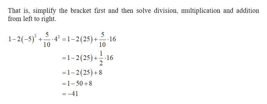 That is, simplify the bracket first and then solve division, multiplication and addition from left to right .42 1-2(25) 1-2(-5) 16 10 10 1 1-2(25) 16 2 =1-2 (25)+8 1-50 8 =-41