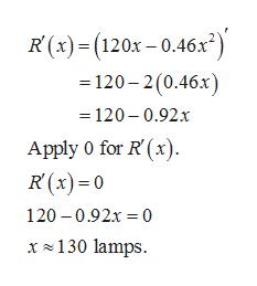 R(x)(120x-0.46x) = 120-2(0.46x) 120-0.92.x Apply 0 for R (x) R(x)0 120 0.92x 0 x130 lamps