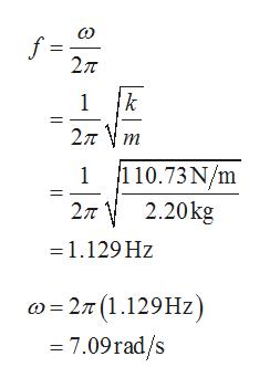 о f 2л 11 k 1 2л V т 1 110.73N/m 2л 2.20kg =1.129 Hz о - 2л (1.129Hz) — 7.09гad/s