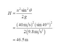 u-sin20 H 2g (40m/s)'(sin 49°) 2(9.8m/s?) = 46.5 m