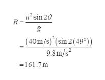 usin 20 R = _(40m/s)*(sin 2 (49°)) 9.8m/s 161.7m