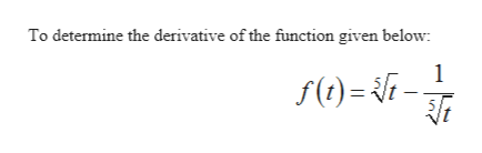 To determine the derivative of the function given below: 1 f(t)=