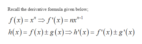 "Recall the derivative formula given below; f(x)= x x)= nx-1 h(x) f(x)t g(x)h'(x)= f""(x)tg'(x)"