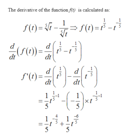 The derivative of the function f) is calculated as: 1 ) f(t)= t I0)=; dt d dt dt 1 xt 5 5 + 5 5