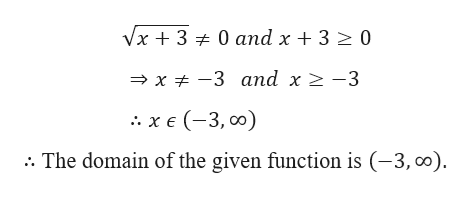 Vx 3 0 and x 3 0 >x -3 and x -3 .χε (-3, οo) . The domain of the given function is (-3, co)