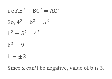 i. e AB2BC2 = AC2 So, 42b2 52 b2 52 42 b2 9 b +3 Since x can't be negative, value of b is 3.