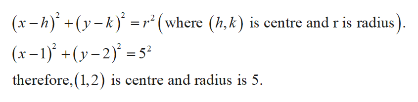 (x-h)(y r (where (h,k) is centre and r is radius). (x-1+(y-2)5 therefore, (1,2) is centre and radius is 5. =r°