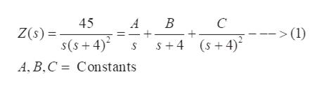 45 A В С Z(s)= s(s+4) A, B,C Constants (1) S 4 s4)