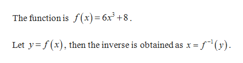 The function is f(x)= 6x+8 Let y f(x), then the inverse is obtained as x = . (y)