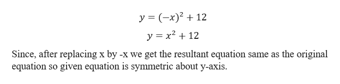 y (x)212 y x212 Since, after replacing x by -x we get the resultant equation same as the original equation so given equation is symmetric about y-axis