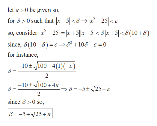 let & 0 be given so, for 8>0 such that x-5 <8= x -25 <s so, consider 225 - x +5 x-5<6x +5 < 8(10+8) since, 5(10 6)= e 105-E 0 for instance -10t /100-4(1)) 2 -10 1004 S = 2 since 5>0 so, S =-5+25+ E