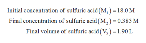 Iniial concentration of sulfuric acid (M, ) = 18.0 M Final concentration of sulfuric acid (M,) = 0.3 85 M Final volume of sulfuric acid(V,) = 1.90 L