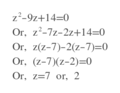 z2-9z+14-0 Or, z2-7z-2z+14=0 Or, z(z-7)-2(z-7)=0 Or, (z-7)(z-2) 0 Or, z=7 or, 2