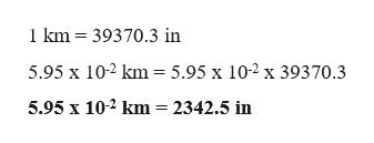 1km 39370.3 in 5.95 x 10-2 km = 5.95 x 10-2 x 39370.3 5.95 x 102 km= 2342.5 in