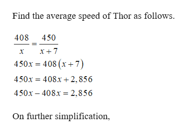 Find the average speed of Thor as follows. 408 450 x+7 450x-408 (x + 7 450x 408x2,856 450x 408x 2,856 On further simplification