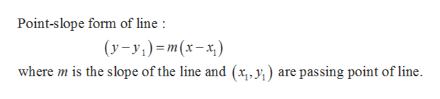 Point-slope form of line (y-y) m(x-x) where m is the slope of the line and (x,, y,) are passing point of line
