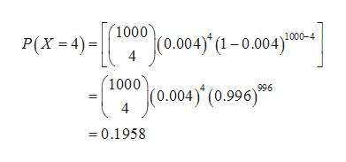 """(1000 (0.004) (1- 0.004)"""" 1000-4 P(X=4) 4 (1000 (0.004) (0.996) 996 4 0.1958"""