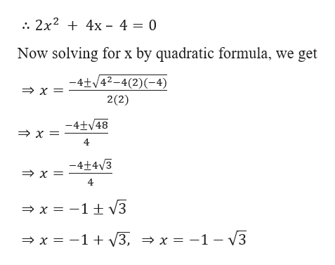 2x2 4x 4 = 0 Now solving for x by quadratic formula, we get -4+/42-4(2)(-4) x 2(2) -4+48 x = 4 -4+4 3 x 4 > x= -1 t 3 V3, > x = -1 - V3 x 1