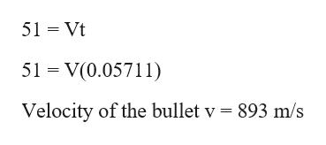 51 Vt 51 V(0.0571 Velocity of the bullet v = 893 m/s