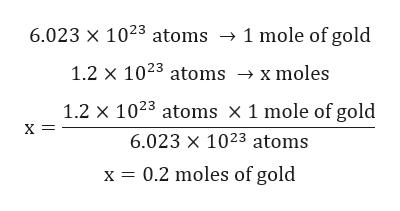 6.023 x 1023 atoms -» 1 mole of gold 1.2 x 1023 atoms x moles 1.2 x 1023 atoms x 1 mole of gold х- 6.023 x 1023 atoms x 0.2 moles of gold