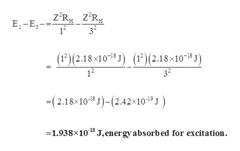 E1-E R z'R 12 32 (1)(2.18x101 J (1?)(2.18x1038 J) 12 32 -(2.18x10 J)(2.42x104 1.938x10 J, energyabsorbed for excitation.