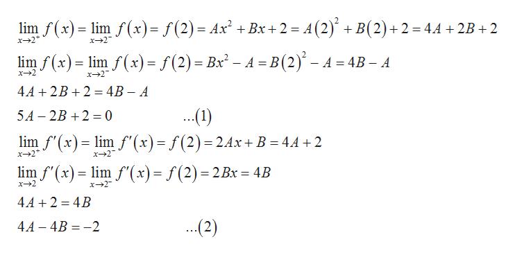 "lim f(x)lim f (x)= f(2) = Ax2 +Bx 2 = A(2) B(2)+2 4.4 2B 2 x 2 x 2 /(x)= lim f(x)= f(2) = Bx2 - A =B(2)- A- В 4B - A x+2 x 2 4A+2B 24B - A (1) lim f'(x) im f"" (x) = f(2) = 2.4x+ B = 44+2 5A 2B 2 0 x--2 x 2 lim f'(x)lm f'(x)= f(2) 2Bx = 4B x 2 x2 4A 2 4B (2) 4A -4B 2"
