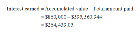 Interest earned Accumulated value - Total amount paid $860,000-$595,560.944 = $264, 439.05