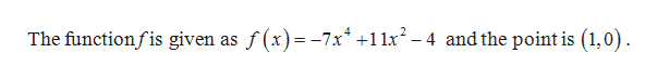 The functionfis given as f(x)-7x 12-4andthe point is (1,0)