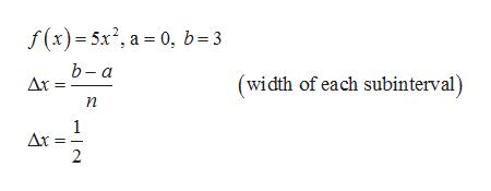 f(x)5x2, a 0, b=3 b-а Ax (width of each subinterval) п 1 Ar = 2 -