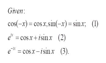 Given: cos(-x) cos.x.sin(-x)= sinx; (l) e = cosx+ isinx (2) e = cos x-isinx (3)