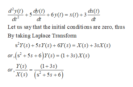 d y(t) dy(t) dx(t) 5. 6 y (t)= x(f)3 dt dt Let us say that the initial conditions are zero, thus By taking Laplace Transform s'Y(s)+5sY(s)6Y(s) = X(s)+3sX(S) r.(s2 +5s +6)Y(s) = (1+3s)X(s) Y(s) or (13s) X(s) s+5s+6 2