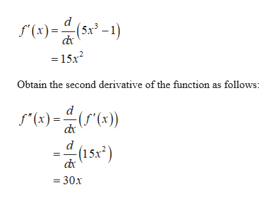 """d f(x)5-) =15x2 Obtain the second derivative of the function as follows: d (f'(x)) f""""(x) d (152) dx 30x"""