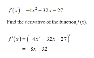 f(x)=-4x2-32x- 27 Find the derivative of the functionf (x). f'(x)(-4x2-32x-27) — — 8х — 32
