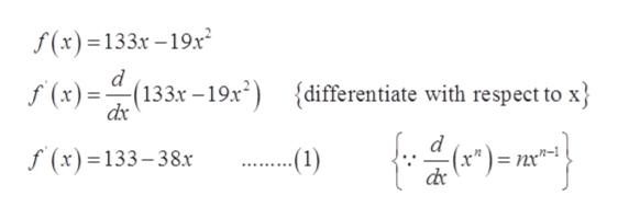 """f(x)=133x -19.x d f (x)(133x-19x"""") {differentiate with respect to x dx d f (x)=133-38.x -(1)"""