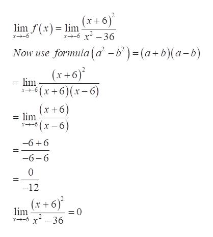 lim(x) lmx+6) 236 x6 Now use formula (a -b)(a+b)(a-b) (x+6 = lim (x +6)(x-6 (x+6) = lim x6 (x-6) -6+6 -6-6 0 -12 (x+6' lim 2 x6 36 =0