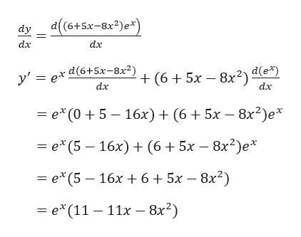 d((6+5x-8x2)e* dy dx dx y' ex d(6+5x-8x2) (6 5x 8x2) d(e*) dx dx = e* (05 16x) + (6+5x - 8x2)e* — * (5 — 16х) + (6 + 5х — 8х?)е* %3D е* (5 — 16х +6+ 5х — 8х?) %3D е*(11 — 11х — 8х?)