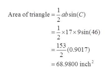 Area of triangle -ab sin(C) 2 1 =-x17x 9sin(46) 2 153 (0.9017) 2 =68.9800 inch